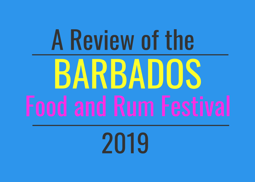 A Review of the Barbados Food and Rum Festival 2019